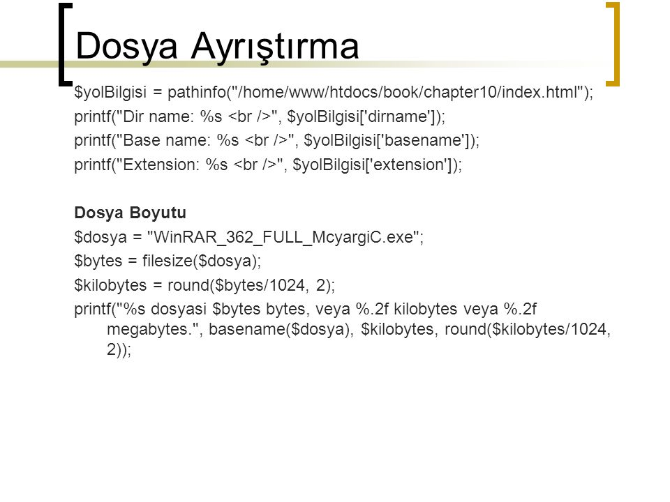 Dosya Ayrıştırma $yolBilgisi = pathinfo( /home/www/htdocs/book/chapter10/index.html ); printf( Dir name: %s <br /> , $yolBilgisi[ dirname ]);